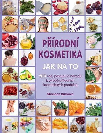 Knížka s názvem Přírodní kosmetika: Jak na to od Shannon Buckové
